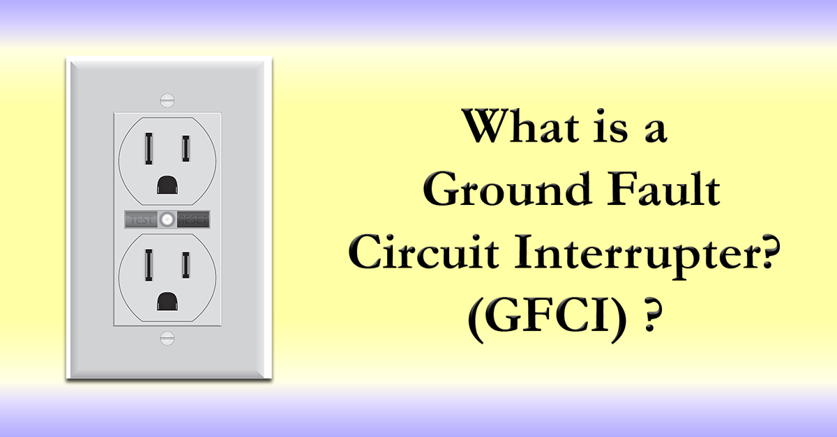 What Is A Ground Fault Circuit Interrupter  Gfci