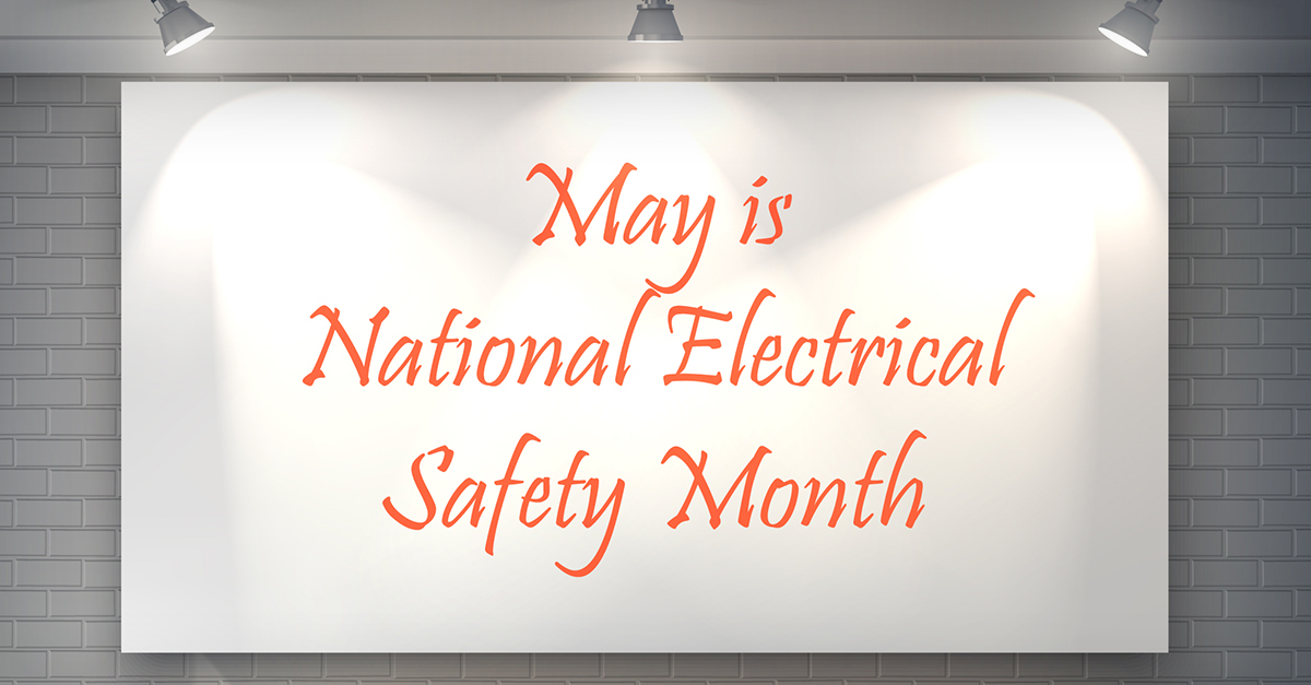 May is National Electrical Safety Month | Merchants ...
